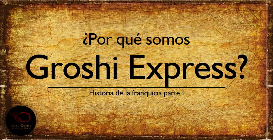 ¿Por qué somos Groshi Express? Parte 1